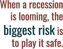 The biggest risk is to play it too safe.