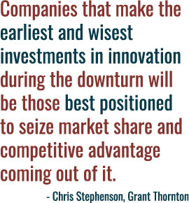 Companies that make the earliest and wisest investments in innovation during the downturn will be those best positioned to seize market share and competitive advantage coming out of it