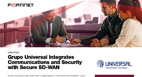 Grupo Universal Integrates Communications and Security with Secure SD-WAN