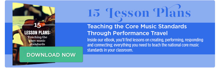 Free eBook: 15 Lesson Plans - Teaching the Core Music Standards Through Performance Travel! Inside our eBook, you'll find lessons on creating, performing, responding, and connecting - everything you need to teach the National Core Music Standards in your classroom. Download free today!
