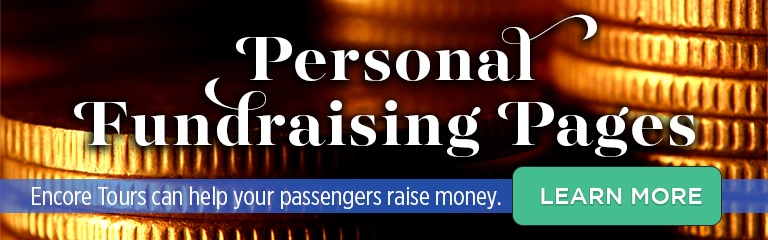 Personal Fundraising Pages: Encore Tours can help your passengers raise money. Click to learn more!