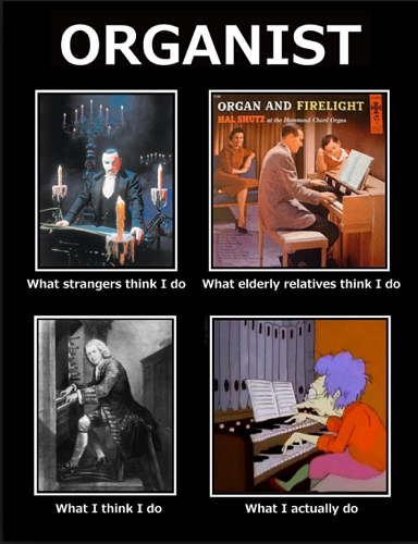[In meme format] | Title: 'ORGANIST' | 'What strangers think I do': Vampire wearing a tuxedo, surrounding by smoke and candles in darkness, standing menacingly over an organ | 'What elderly relatives think I do': 1950's era painting, set in a home, of a father in a suit playing an organ on which his young son is leaning on, with his wife watching happily from the background | 'What I think I do': Johann Sebastian Bach in Baroque clothing playing an organ | 'What I actually do': Helen Feesh, a character from the TV show 'The Simpsons', playing the organ in the First Church of Springfield