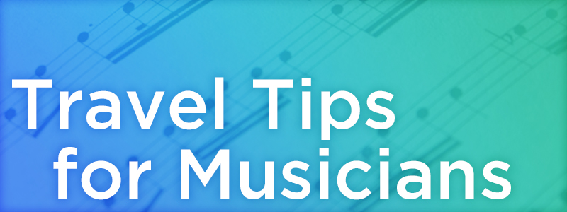Travel Tips for Musicians