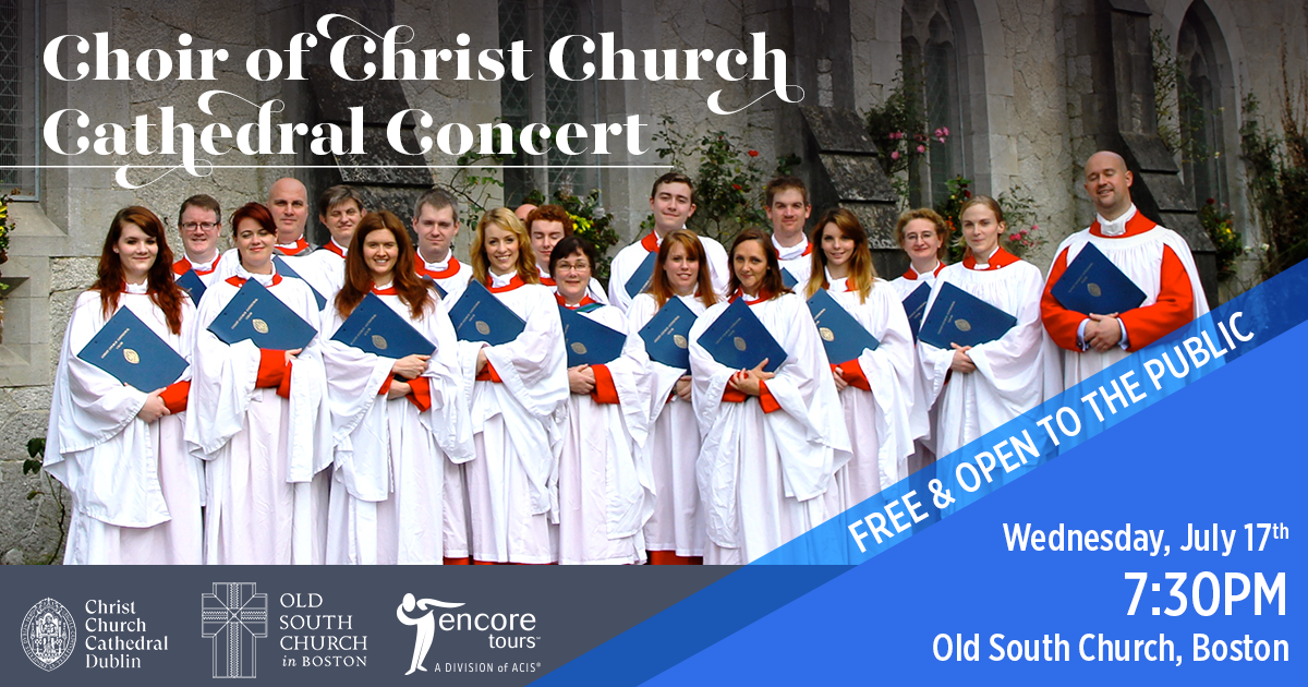 Photo of the Choir of Christ Church Cathedral holding music folders. Text reads Choir of Christ Church Cathedral Concert Free and Open to the Public. Wednesday, July 17th 7:30 pm Old South Church, Boston