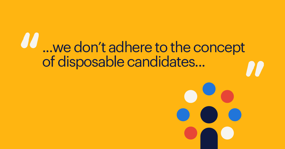 """""""They might come on to our vendor program, so we don't adhere to the concept of disposable candidates. We think it's critical to nurture those talent communities."""""""