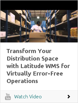 Transform Your Distribution Space with Latitude WMS for Virtually Error-Free Operations