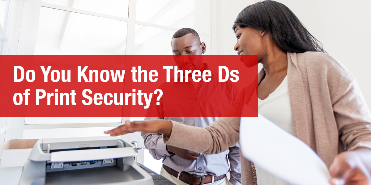 Do You Know the 3 Ds of Print Security?
