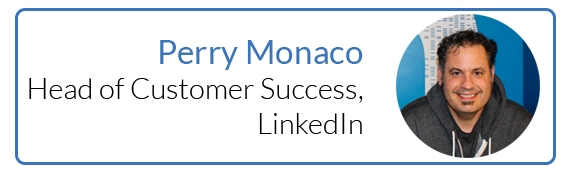 Perry Monaco, Head of Customer Success, LinkedIn