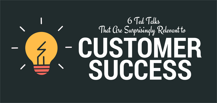 6 TED Talks That Are Surprisingly Relevant to Customer Success
