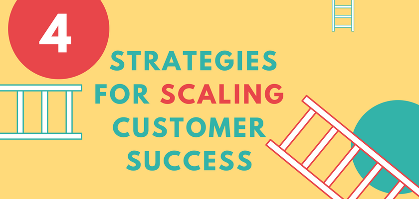 4 Strategies for Scaling Customer Success