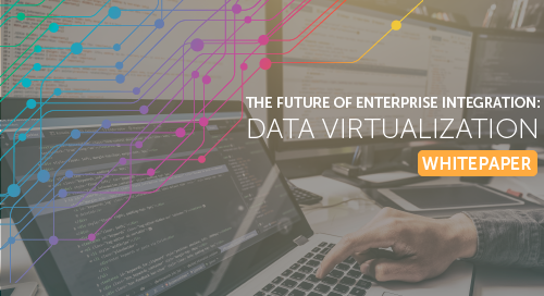 The Future of Enterprise Integration: Data Virtualization