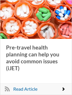 Pre-travel health planning can help you avoid common issues (iJET)
