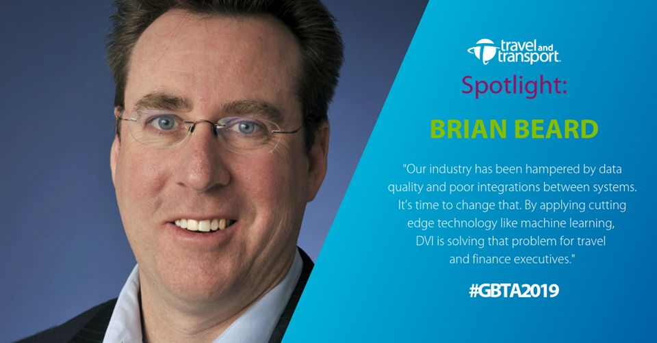Our industry has been hampered by data quality and poor integration between systems. It's time to change that. By applying cutting edge technology like machine learning, DVI is solving that problem for travel and finance executives. - Brian Beard - GBTA 2019