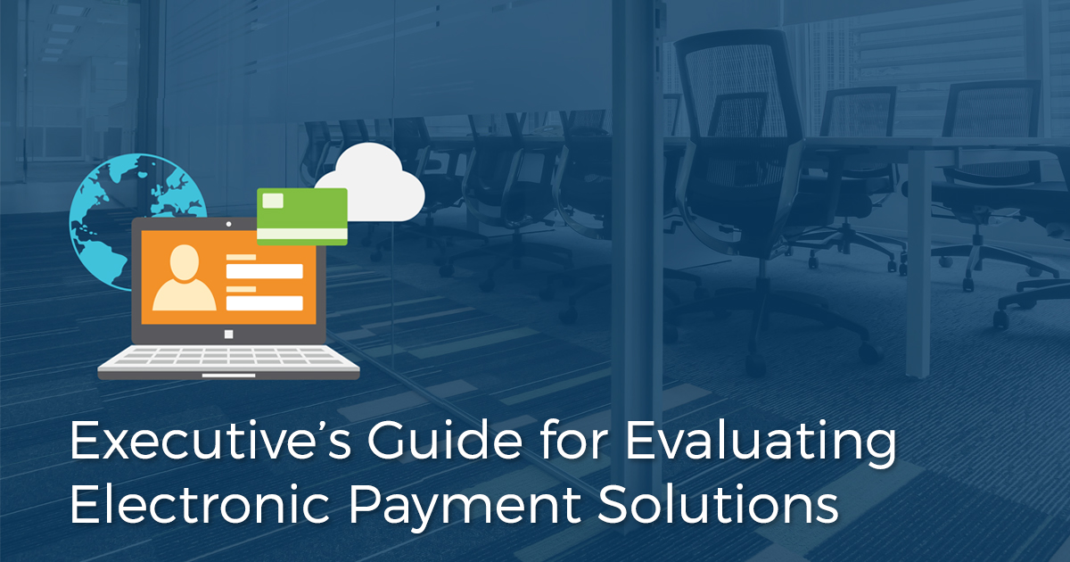 The Executive's Guide for Evaluating Electronic Payment Solutions