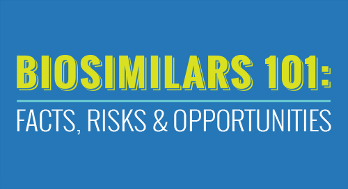 Biosimilars 101: Facts, Risks & Opportunities