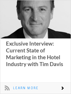 Exclusive Interview: Current State of Marketing in the Hotel Industry with Tim Davis