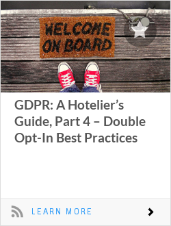 GDPR: A Hotelier's Guide, Part 4 – Double Opt-In Best Practices