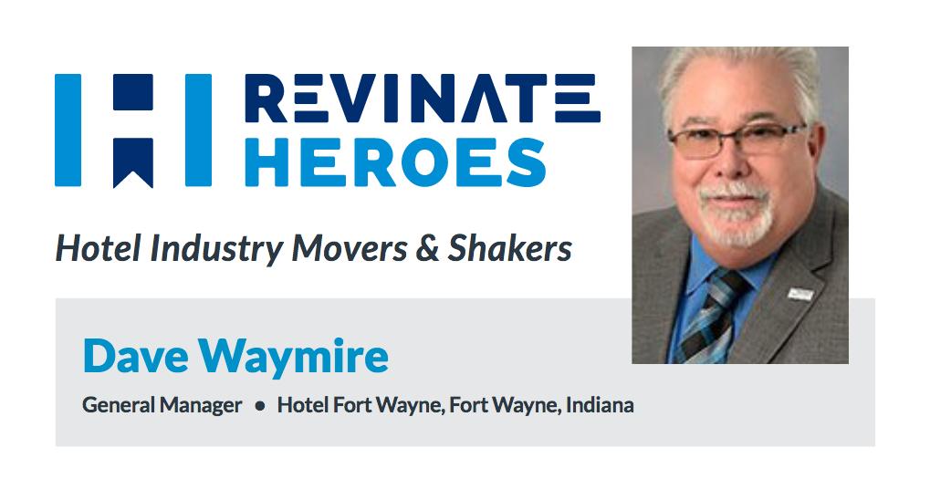 Revinate Heroes: Dave Waymire, General Manager, Hotel Fort Wayne