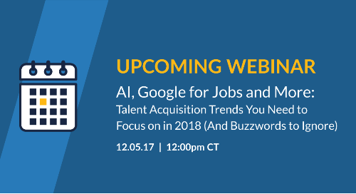 AI, Google for Jobs and More: Talent Acquisition Trends You Need to Focus on in 2018 (And Buzzwords to Ignore)