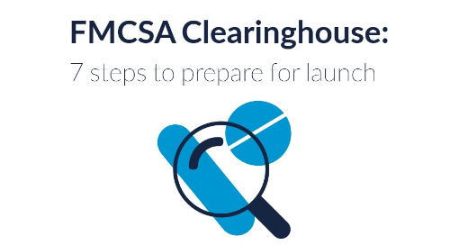 FMCSA Clearinghouse:  7 Steps to Prepare for Launch