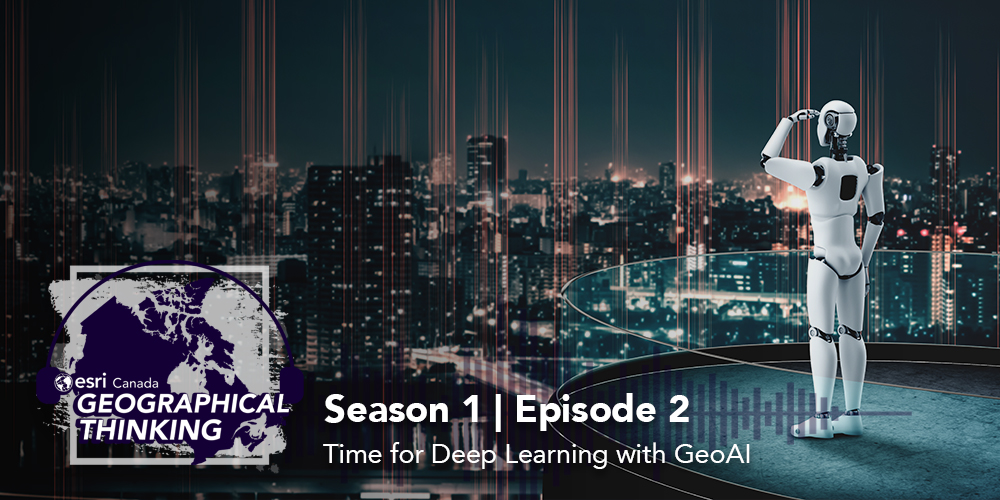 Season 1   Episode 2: Time for Deep Learning with GeoAI, banner