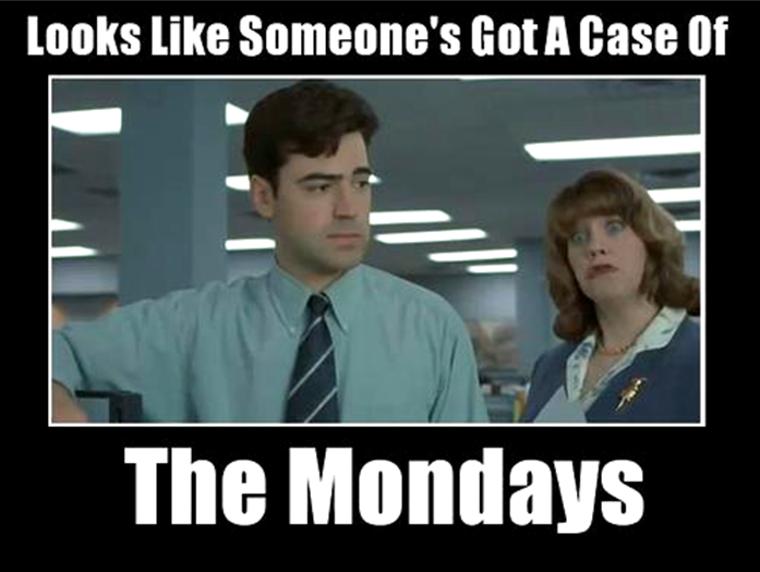 A Head Full Of Office Space Quotes Including This One Uh Oh Sounds Like Somebodys Got Case The Mondays Youd Be Surprised How Often That