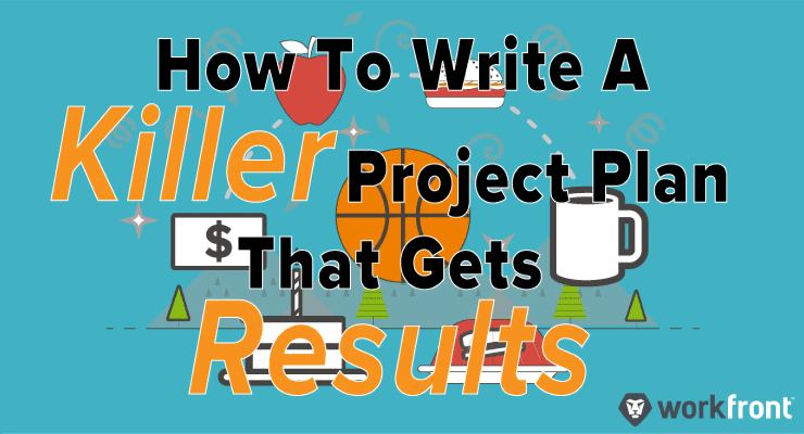 How To Write A Killer Project Plan That Gets Results