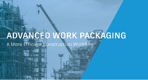 Advanced Work Packaging (AWP): A More Efficient Construction Workflow