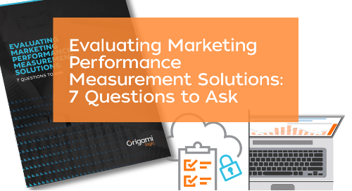 NEW! Evaluating Marketing Performance Measurement Solutions: 7 Questions to Ask