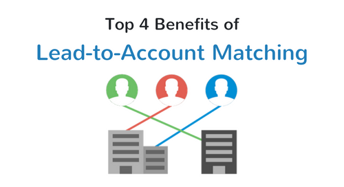 Top 4 Benefits of Lead-to Account-Matching
