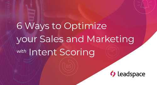 6 Ways to Optimize your Sales and Marketing with Intent Scoring