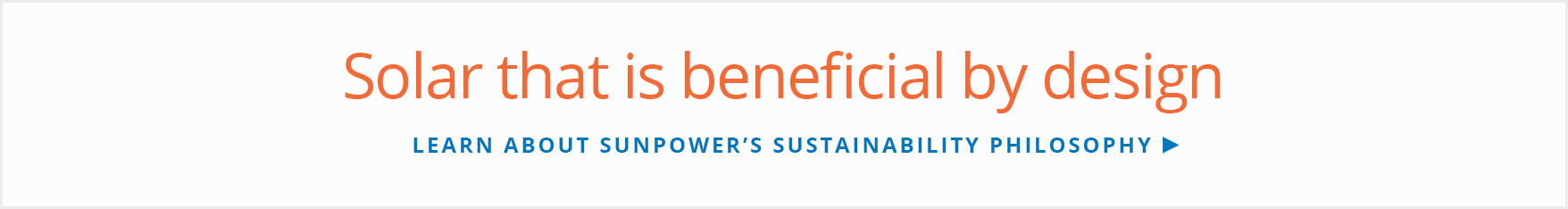 "Read about SunPower's ""Beneficial by Design"" philosophy"