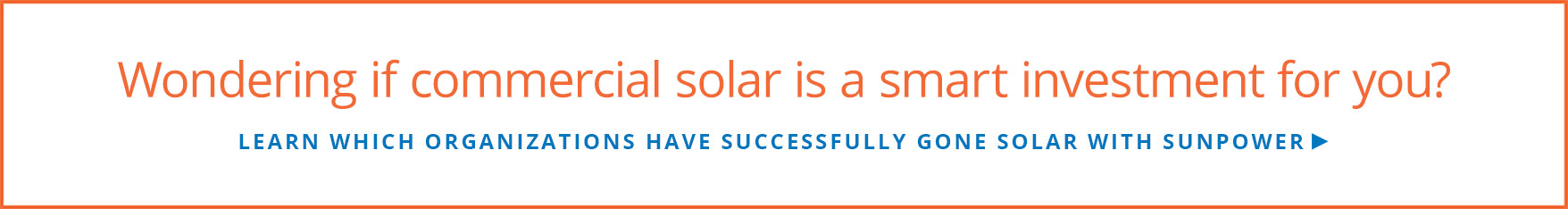 Learn which organizations have successfully gone solar with SunPower