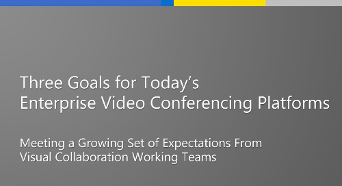 Three Goals for Today's Enterprise Video Conferencing Platforms