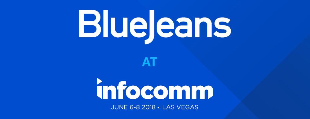 BlueJeans at InfoComm 2018