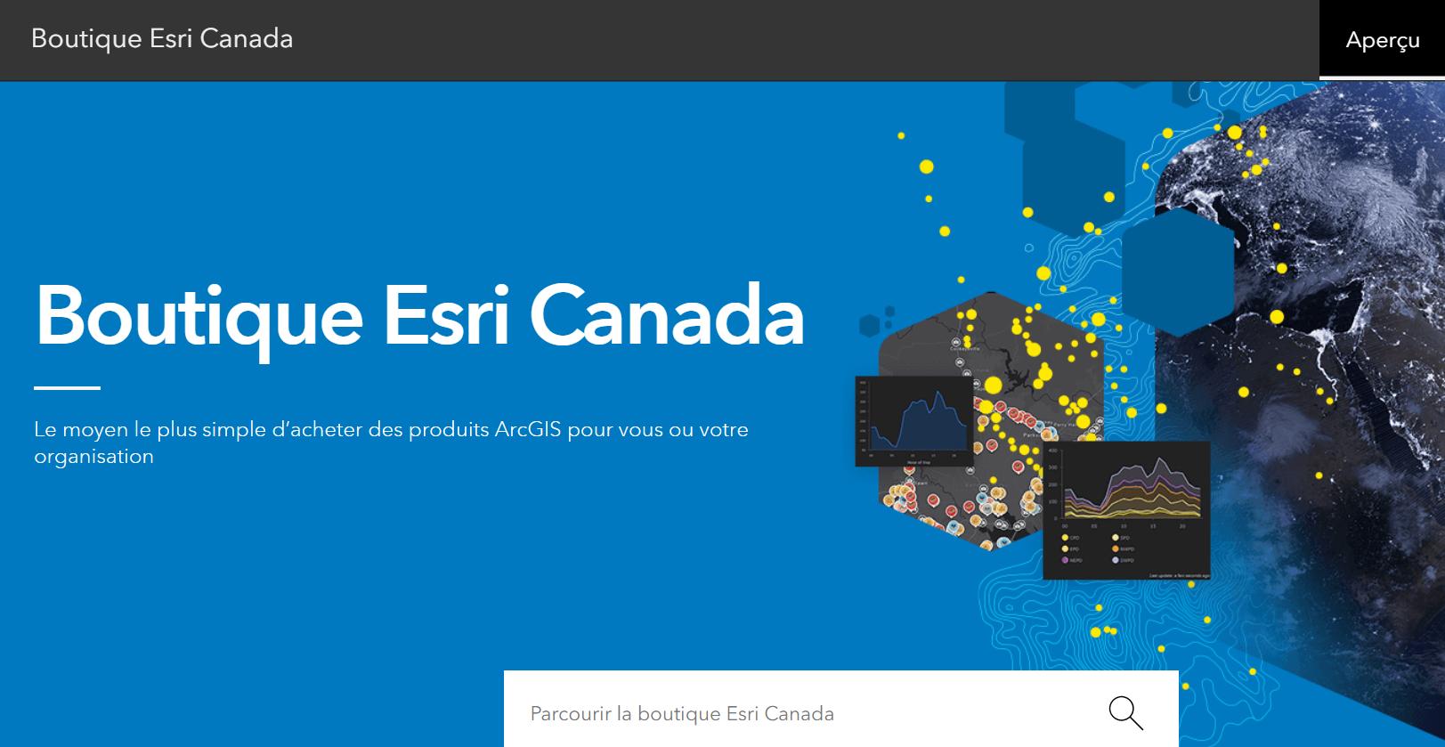 Une capture d'écran de la page d'accueil de la boutique Esri Canada 2021, montrant l'en-tête ainsi que la barre de recherche. Texte : « Boutique Esri Canada – Le moyen le plus simple d'acheter des produits ArcGIS pour vous ou votre organisation. »