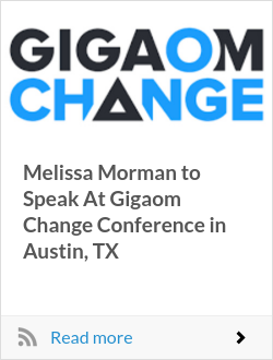 Melissa Morman to Speak At Gigaom Change Conference in Austin, TX