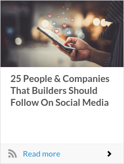 25 People & Companies That Builders Should Follow On Social Media