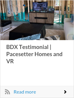 BDX Testimonial | Pacesetter Homes and VR