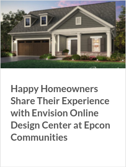 Happy Homeowners Share Their Experience with Envision Online Design Center at Epcon Communities