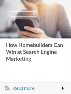 How Homebuilders Can Win at Search Engine Marketing