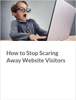 How to Stop Scaring Away Website Visitors