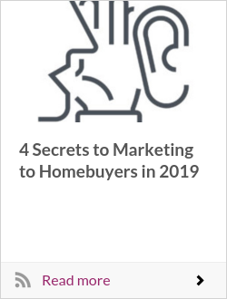 4 Secrets to Marketing to Homebuyers in 2019