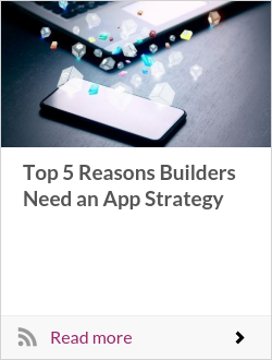 Top 5 Reasons Builders Need an App Strategy