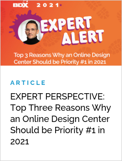 EXPERT PERSPECTIVE: Top Three Reasons Why an Online Design Center Should be Priority #1 in 2021
