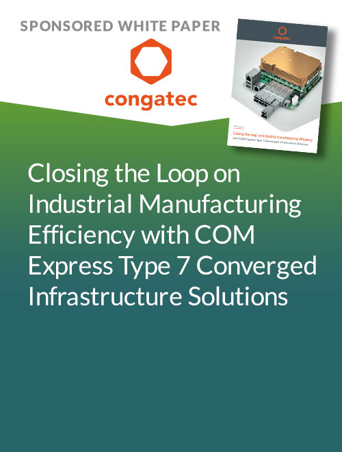 Closing the Loop on Industrial Manufacturing Efficiency with COM Express Type 7 Converged Infrastructure Solutions