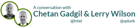 A conversation with Chetan Gagil & Lerry Wilson @Intel, @splunk