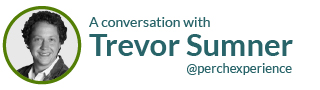 A conversation with Trevor Sumner @perchexperience