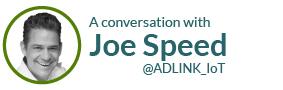 A conversation with Joe Speed @ADLINK_IoT