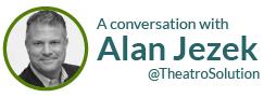 A conversation with Alan Jezek @TheatroSolution